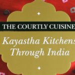 Kayastha Kitchens Through India: Cookbook Perfection
